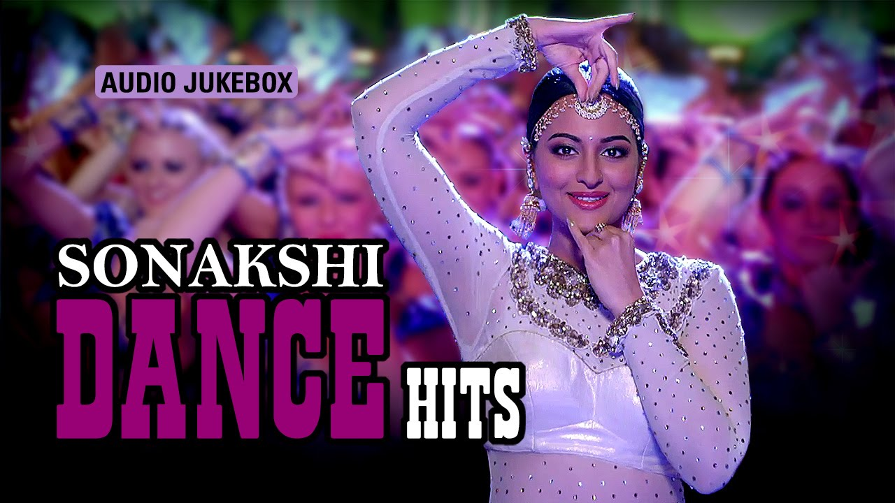 Sonakshi Dance Hits | Audio Jukebox