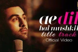 First Ae Dil Hai Mushkil Song Video